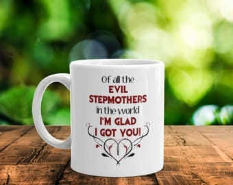 Funny Birthday Mug For Stepmom // Of All The Evil Stepmothers In The World I'm Glad I Got You! // Funny Mugs / Stepmother Gift // Coffee Cup