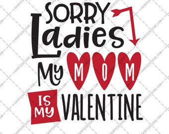 Sorry Ladies My Mom Is My Valentine - SVG DXF Png Eps File Valentine's Day Valentines Boys Cute Cutting Silhouette Cricut Digital Mommy Love