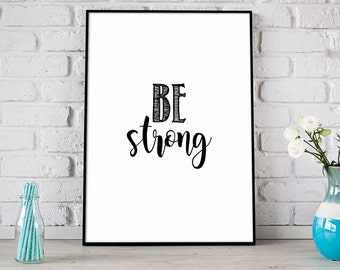 Be Strong Print, Printable Art, Motivational Art, Inspirational Quote, Modern Decor, Believe In Yourself, Typography Art Print - (D064)