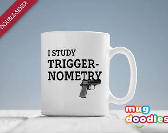 I Study Triggernometry, Adult Humor Mug, Coffee Mug for Men, Gun Mug, Triggernometry Mug, Gifts for Him, Gifts for Her, Gun Rights, MD601