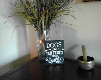 Dogs leave paw prints on your heart wooden sign