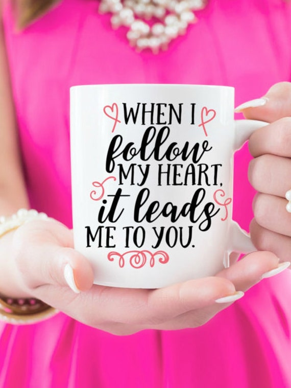 "16 oz  ""When I Follow My heart It Leads Me To You"" Coffee Mug"