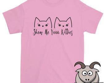 Show Me Your Kitties Shirt, Cat Pun Shirt, Cat Shirt, Funny Kitty Shirt, Novelty Shirt, Kitten Shirt, Funny TShirt, Funny Shirts