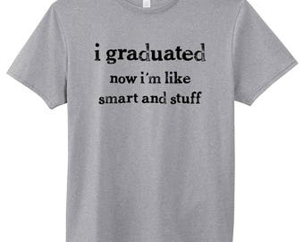 I Graduated Now I'm Like Smart And Stuff Shirt Funny Graduation Gift Outta College T-Shirt