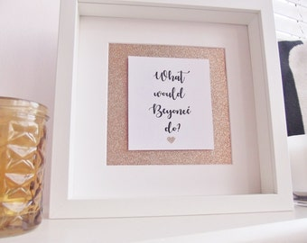 What would Beyonce do?, Print and Frame, home decor
