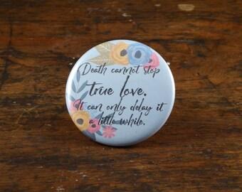 "Death cannot stop true love - Princess Bride 2.25"" pinback button or magnet"