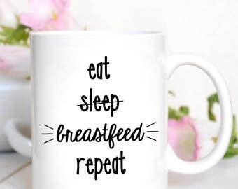 Eat Sleep Breastfeed Repeat Mug / Breastfeeding / Funny Mug / Gift for Mom / Mom Gift / Mother's Day Gift / New Mom Gift / Baby Shower Gift