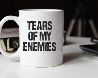 Tears of My Enemies Funny Coffee Mug, 11oz White Ceramic, Funny Gift, Humor, Tears of My Enemies, Great for the Office or Home