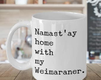 Namast'ay Home With My Weimaraner Mug Herbal Tea & Coffee Mug Ceramic Coffee Cup Gift for Weimaraner Lovers