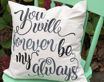 You Will Forever Be My Always Decorative Twill Pillow Case