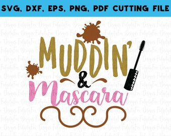 Mudding and Mascara SVG Country Girl SVG Southern Cut file DXF Eps Pdf Png