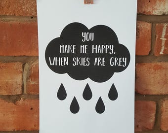 Monochrome A4 nursery print. You make me happy, when skies are grey.