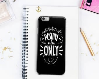 Positive Vibes Only iPhone 5 Case Positive Vibes iPhone 6s Case Inspirational Phone Case Witty Novelty