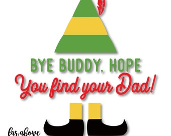 Bye Buddy, I Hope You Find Your Dad! - SVG, DXF, png, jpg digital cut file for Silhouette or Cricut Elf