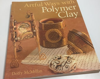Artful Ways with Polymer Clay by Dotty McMillan - Classic Polymer Clay Book from 2007