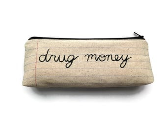 Zipper Pouch - Drug Money - Pencil Case - Cosmetic Case - Makeup Pouch - Novelty Gift - Handmade Gag Gift - Made in NJ - Montclair Made