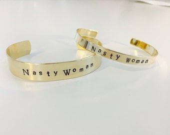 Nasty Woman Brass Stamped Bracelet-Designs, Names, Dates, Roman Numerals, Coordinates, Messages, instagram, loved ones, custom saying