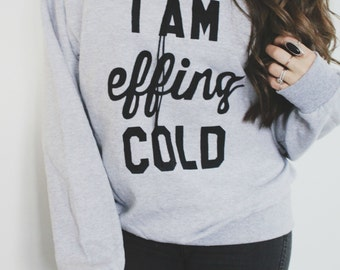 I am Effing Cold Tee, Off Shoulder Top, Hipster Tee, Oversized Sweatshirt, Slouchy Shirt, Gifts for Her, Off The Shoulder