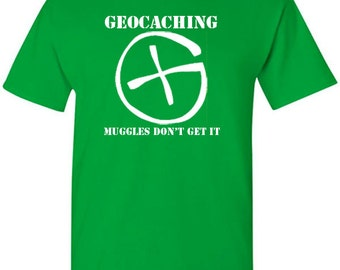 Geocaching T-Shirt - Muggles Dont Get It