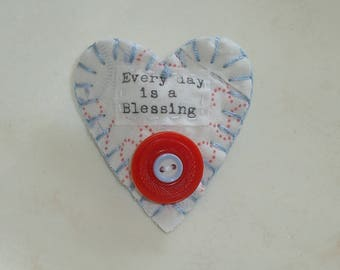 Handmade Heart brooch/pin, Inspirational, Vintage feed sack quilt scrap, vintage buttons, Everyday is a Blessing