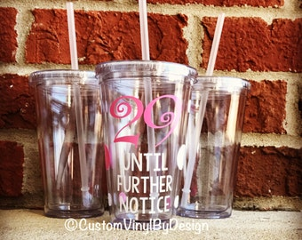 Ships Free! 29 until further notice, 30th Birthday, 30th Birthday Gift, 30th Birthday Gift for Her, 29th Birthday, Custom Tumbler