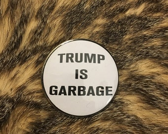 Trump is Garbage Button or Sticker - Patriotic Anti-Trump Pin Decal
