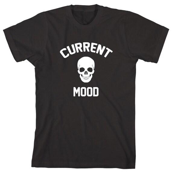 Current Mood Death Shirt - funny, feeling salty, gift idea - ID: 1918