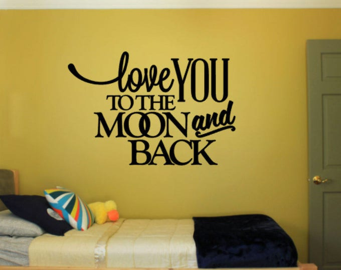 Love You To The Moon and Back -  Child's Room Decal, Vinyl Wall Art, Vinyl Quote, Vinyl Decal