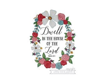 4x6 // 5x7 // 8x10 Print ~ Dwell in the House of the Lord