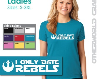 I Only Date Rebels - Ladies Crew Neck Adult T-Shirt - Star Wars