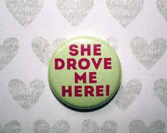 Parks and Recreation She Drove Me Here - one inch pinback button magnet