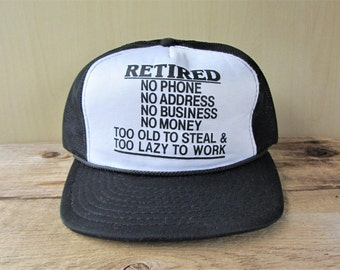 Vintage 80s RETIRED Trucker Hat - No Phone No Address No Business No Money Mesh Snapback Baseball Cap Too Old To Steal Too Lazy To Work