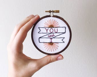 You and I • Modern Embroidered Floral Ribbon Banner of Ingrid Michelson Song Lyrics Contemporary Embroidery Hoop home wall or office decor