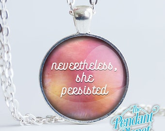 Nevertheless, She Persisted, Inspirational Quote, Necklace, Motivational Quote, Pendant, gifts for her, girlfriend gifts, gifts for wife