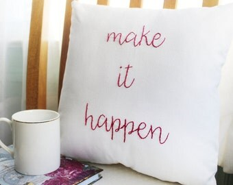 Make It Happen Pillow - Positive Vibes - Positive Quotes - Inspirational Quote - Inspirational Words - Gift for Her - Mother's Day Gift