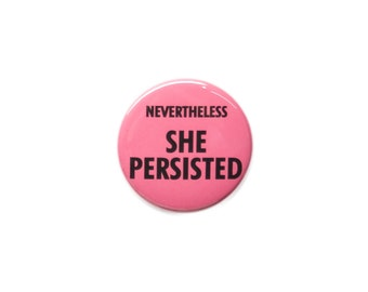 Nevertheless She Persisted Womens Rights Pinback Button or Bottle Opener.  Pink Black Text