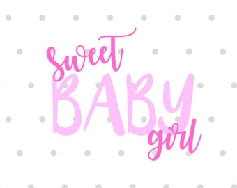 Sweet Baby Girl svg file dxf file Silhouette Cricut newborn baby congratulations brand new birth mom digital download instant download pink