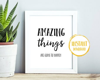 Amazing Things Are Going To Happen Print, Large PRINTABLE Wall Art, Inspirational Typography Print, Typography Poster, Printable, Quote Art