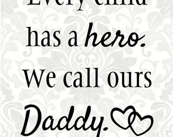 Dad SVG Father's day svg - Every child has a hero. We call ours (I call mine) Daddy (SVG, PDF, Digital File Vector Graphic)