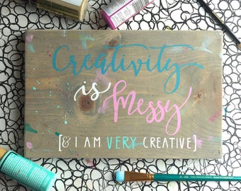 Creativity is messy and I am very creative painted wood sign paint maker wall artist create paint studio craft room gift idea christmas