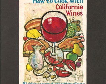 How to Cook with California Wines - 81 Delicious Secrets of Wine Cookery - All Easy - Advertising Booklet c 1960s - Wine Advisory Board
