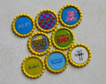 80's Sayings and Phrases- Bottlecap Magnets- Take a Chill Pill, Gag Me with a Spoon, Totally Rad, Grody to the Max, Dude, As If- Set of 8