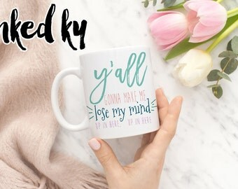 11 oz or 15 oz - y'all gonna make me lose my mind up in here - Ceramic Coffee Mug, quote, typography, unique gift, funny mug, gift