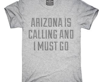 Arizona Is Calling and I Must Go T-Shirt, Hoodie, Tank Top, Gifts