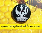 """Star Wars Choose Wisely - 1.25"""" or 1.5"""" - Pinback Button - Magnet -Keychain - Rebel Alliance - Galactic Empire - Badge - Pin - Patch"""