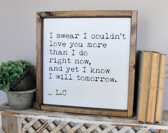 I Swear I Couldn't Love You More Than I Do Right Now Framed Wood Sign