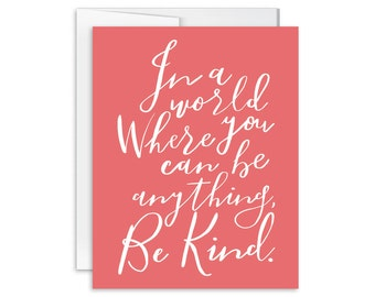 Encouragement Card - In A World Where You Can Be Anything, Be Kind - Greeting Card - Hand Lettered - 161202
