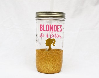 Blondes Do It Better Glitter Dipped Mason Jar Tumbler
