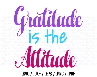 Gratitude is the Attitude SVG File, Bedroom Wall Art, SVG File for Vinyl Cutters, Screen Printing, Silhouette, Die Cut Machine - CA405