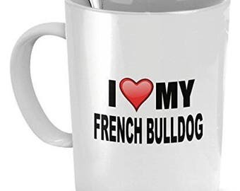French Bulldog Mug - I Love My French Bulldog - French Bulldog Lover Gifts- Dog Lover Gifts